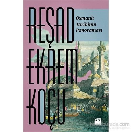 Osmanlı Tarihinin Panoraması - Reşad Ekrem Koçu