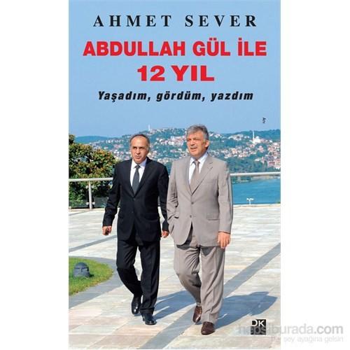 Abdullah Gül İle 12 Yıl - Ahmet Sever