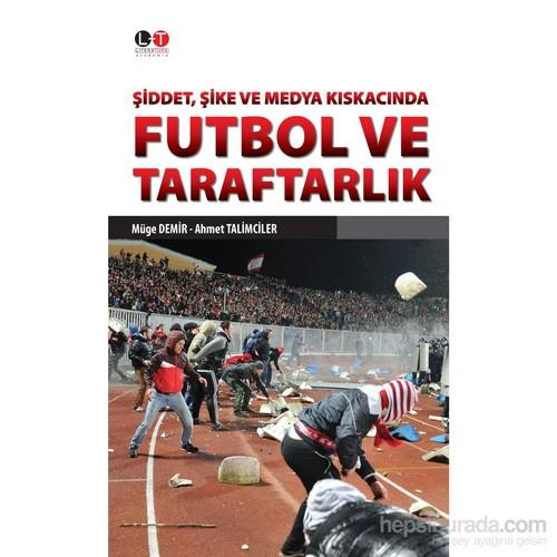 Şiddet, Şike Ve Medya Kıskacında Futbol Ve Taraftarlık-Ahmet Talimciler