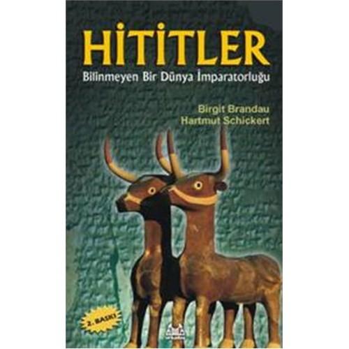 Hititler Bilinmeyen Bir Dünya İmparatorluğu - Hartmut Schickert
