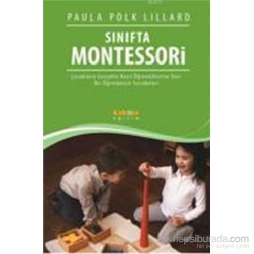 Sınıfta Montessori - Çocukların Gerçekte Nasıl Öğrendiklerine Dair Bir Öğretmenin Tecrübeleri-Paula Polk Lillard