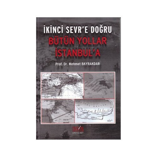 İkinci Sevr'e Doğru Bütün Yollar İstanbul'a