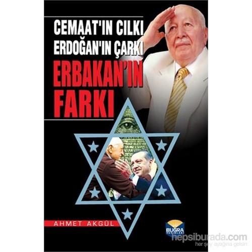 Cemaatın Cılkı Erdoğanın Çarkı Erbakanın Farkı
