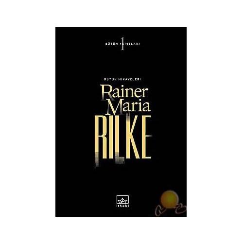 Rilke Bütün Hikayeleri ( Bütün Yapıtları 1 ) - Ciltsiz