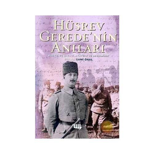 Hüsrev Gerede Nin Anıları Kurtuluş Savaşı, Atatürk Ve Devrimler (19 Mayıs 1919 - 10 Kasım 1938)