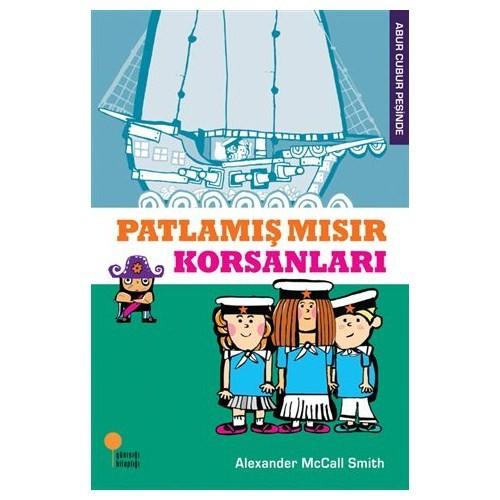 Abur Cubur Peşinde 4 - Patlamış Mısır Korsanları - Alexander McCall Smith