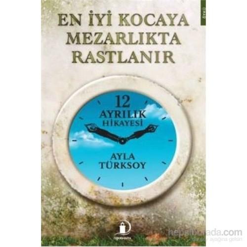 En İyi Kocaya Mezarlıkta Rastlanır-Ayla Türksoy