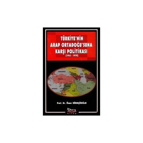 Türkiye'nin Arap Ortadoğu'suna Karşı Politikası (1945-1970)