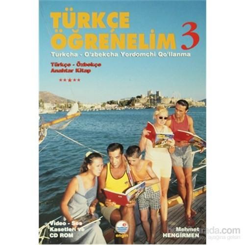 Türkçe Öğrenelim 3 / Türkçe - Özbekçe Anahtar Kitap - Turkcha -O'Zbekcha Yordomchi Qo'Llanma-Mehmet Hengirmen