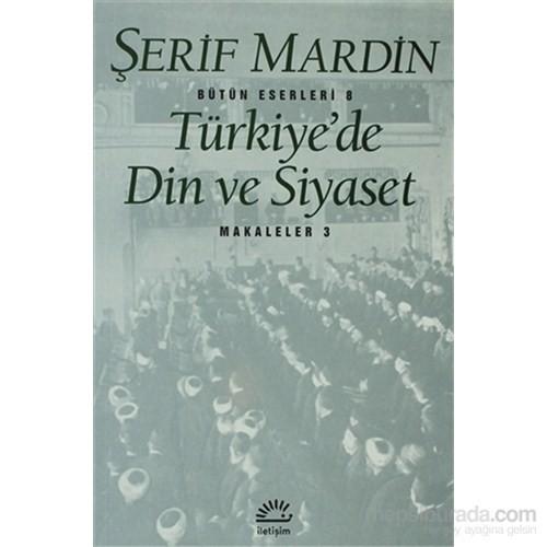 Türkiye'De Din Ve Siyaset - Makaleler 3-Şerif Mardin