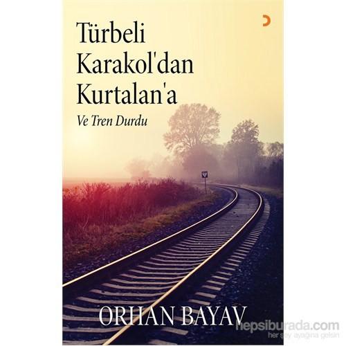 Türbeli Karakol'Dan Kurtalan'A Ve Tren Durdu-Orhan Bayav