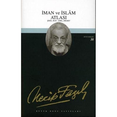 İman Ve İslam Atlası - Bütün Eserleri 38 - Necip Fazıl Kısakürek