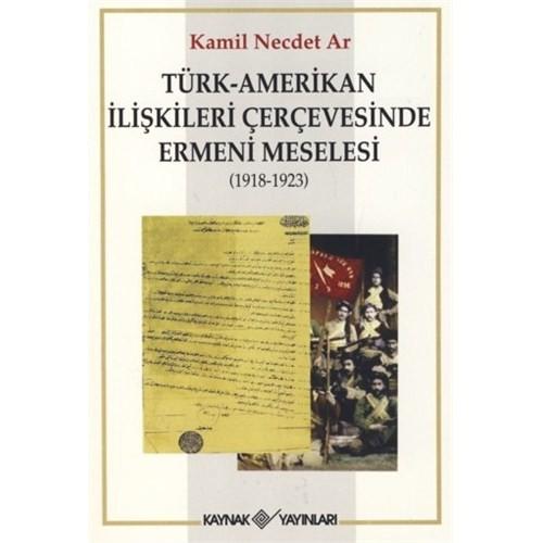 Türk - Amerikan İlişkileri Çerçevesinde Ermeni Meselesi (1918-1923 - Kamil Necdet Ar