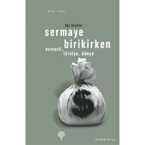 Sermaye Birikirken Osmanlı, Türkiye, Dünya - Oya Köymen