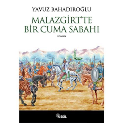Malazgirt`te Bir Cuma Sabahı - Yavuz Bahadıroğlu