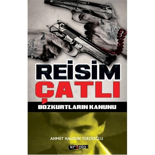 Reisim Çatlı - (Bozkurtların Kanunu) - Ahmet Haldun Terzioğlu
