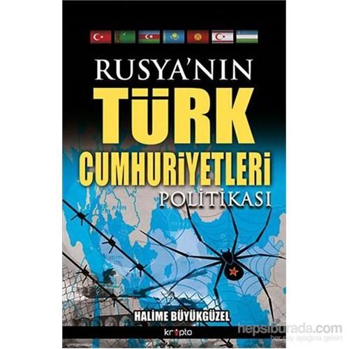 Rusya'Nın Türk Cumhuriyetleri - Politikası-Halime Büyükgüzel