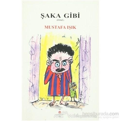 Şaka Gibi-Mustafa Işık