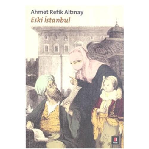 Eski İstanbul - Ahmet Refik Altınay