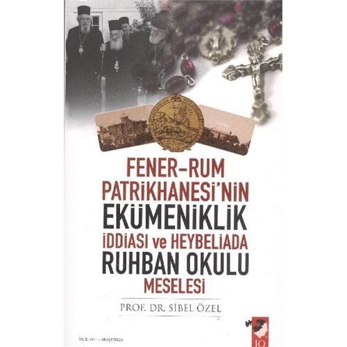 Fener-Rum Patrikhanesi'nin Ekümeniklik İddiası ve Heybeliada Ruhban Okulu Meselesi - Sibel Özel