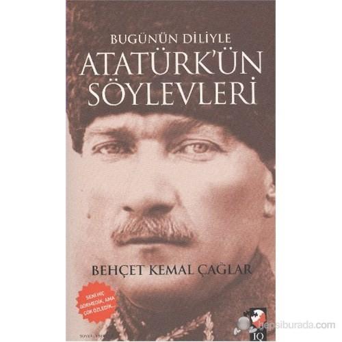 Bugünün Diliyle Atatürkün Söylevleri-Behçet Kemal Çağlar