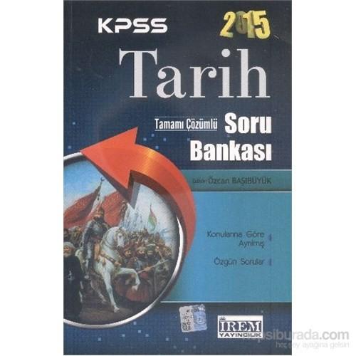 İrem KPSS 2015 Tarih Tamamı Çözümlü Soru Bankası