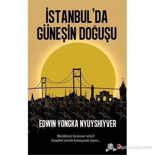 İstanbul'Da Güneşin Doğuşu (Büyüleyici Heyecan Verici! İstanbul Sizinle Konuşmak Üzere…)-Edwin Yongka Nyuyshiyver