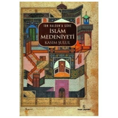 İbn Haldun'a Göre İslam Medeniyeti