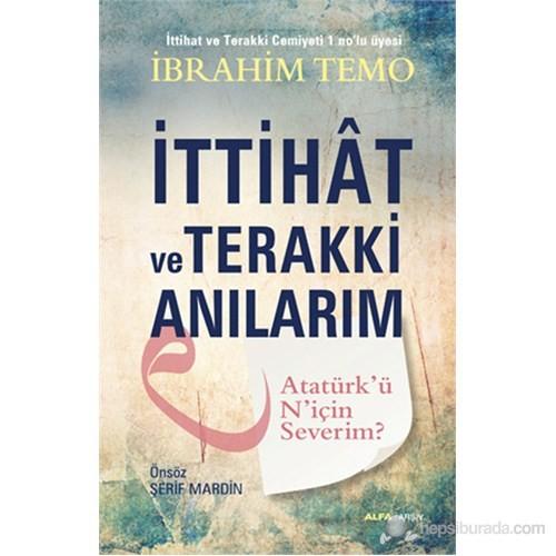 İttihat ve Terakki Anılarım-Atatürk'ü N'için Severim?