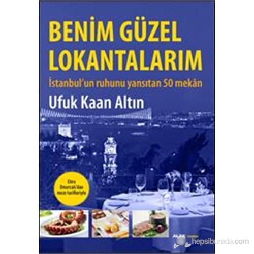 Benim Güzel Lokantalarım - İstanbul'Un Ruhunu Yansıtan 50 Mekân (Ebru Omurcalı'Dan Meze Tarifleriyle-Ufuk Kaan Altın