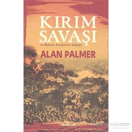 Kırım Savaşı Ve Modern Avrupa'nın Doğuşu - Alan Palmer