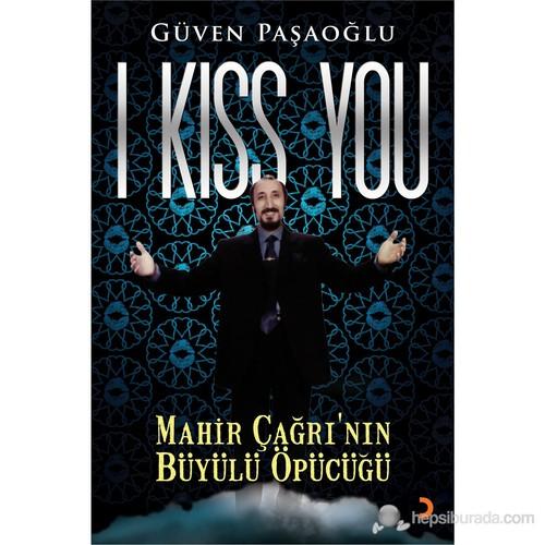 I Kiss You - Mahir Çağrı'nın Büyülü Öpücüğü