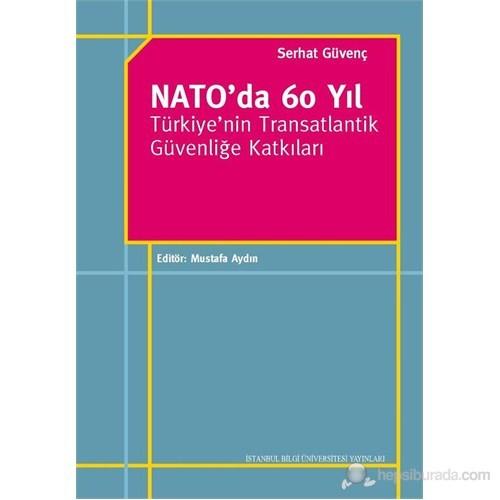 Nato'da 60 Yıl - Türkiye'nin Transatlantik Güvenliğe Katkıları