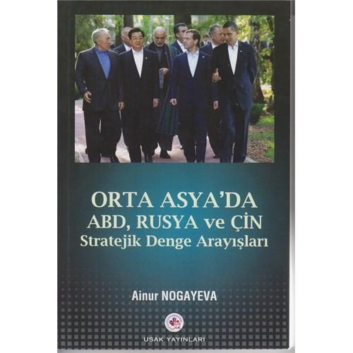 Orta Asya'da Abd,Rusya Ve Çin Stratejik Denge Arayışları