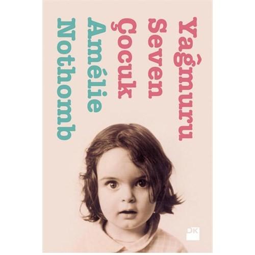 Yağmuru Seven Çocuk - Amelie Nothomb