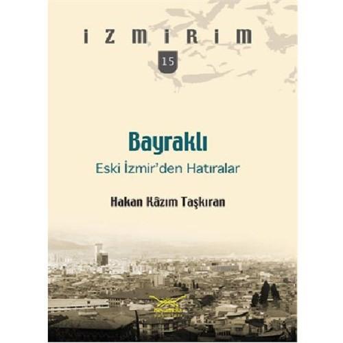 Bayraklı Eski İzmir'den Hatıralar - Hakan Kazım Taşkıran