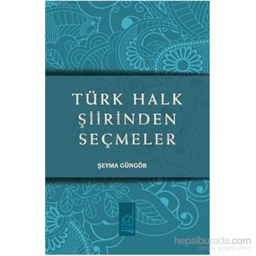 Türk Halk Şiirinden Seçmeler-Şeyma Güngör