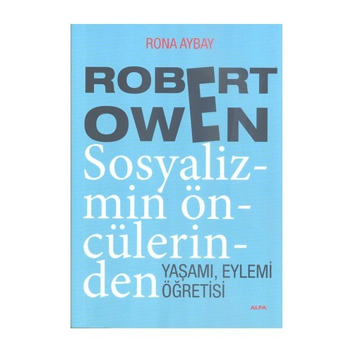 Robert Owen - Sosyalizmin Öncülerinden (Yaşamı, eylemi, öğretisi)