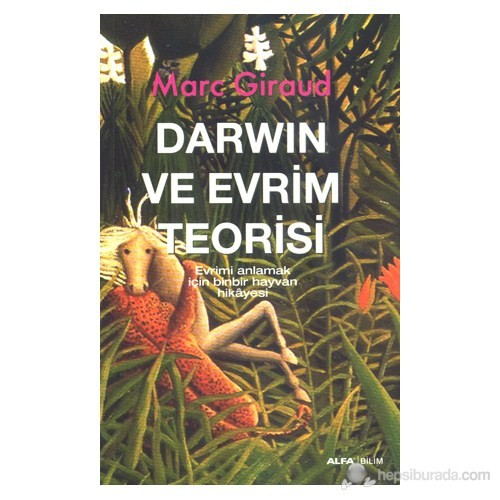 Darwin ve Evrim Teorisi - (Evrimi Anlamak İçin Binbir Hayvan Hikayesi) - Marc Giraud
