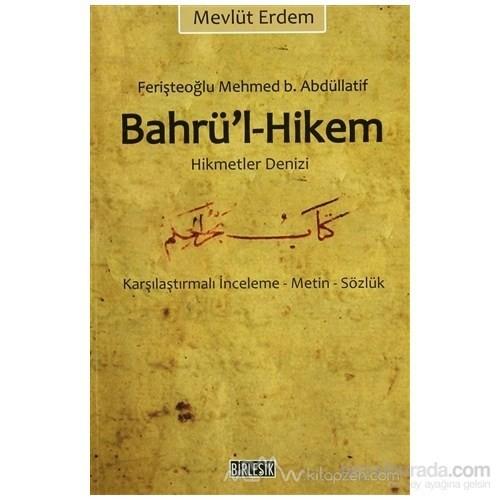 Bahrü''l-Hikem Hikmet Denizi (Feriştahoğlu Mehmed B. Abdüllatif)