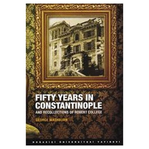 Fifty Years in Constantinople - (And Recollections of Robert College)