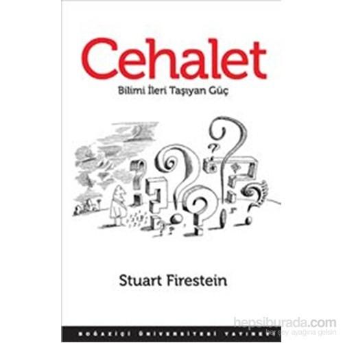 Cehalet : Bilimi İleri Taşıyan Güç-Stuart Firestein