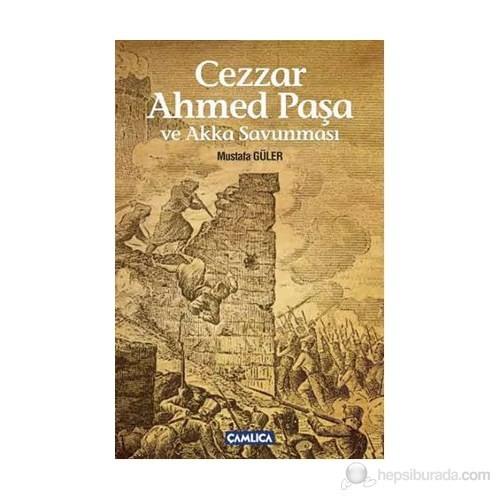 Cezzar Ahmed Paşa Ve Akka Savunması-Mustafa Güler