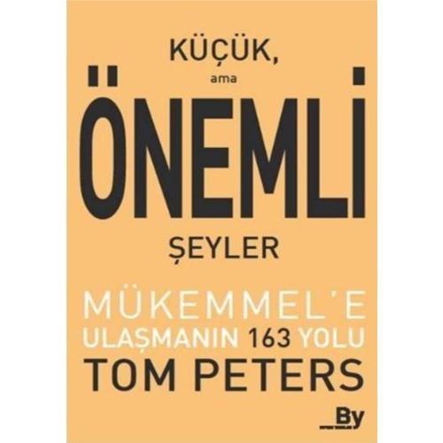 Küçük Ama Önemli Şeyler (Mükemmel'E Ulaşmanın 163 Yolu) - Tom Peters