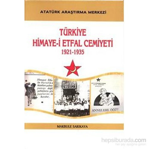 Türkiye Himayei Etfal Cemiyeti 1921 1935-Makbule Sarıkaya