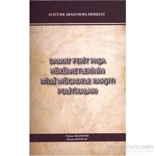 Damat Ferit Paşa Hükümetlerinin Millli Mücadele Karşıtı Politikaları
