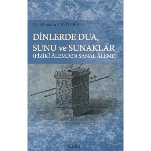 Dinlerde Dua, Sunu Ve Sunaklar Ve Fiziki Alemden Sanal Aleme-Mustafa Yiğitoğlu