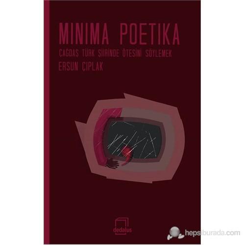 Minima Poetika - Çağdaş Türk Şiirinde Ötesini Söylemek