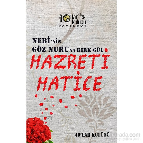 Nebi'Nin Göz Nuruna Kırk Gül Hazreti Hatice
