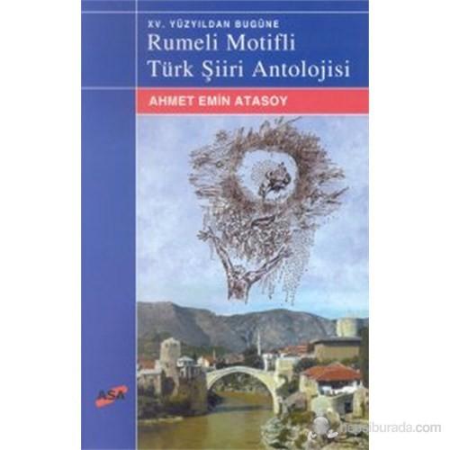 Xv. Yüzyıldan Bugüne Rumeli Motifli Türk Şiiri Antolojisi-Ahmet Emin Atasoy